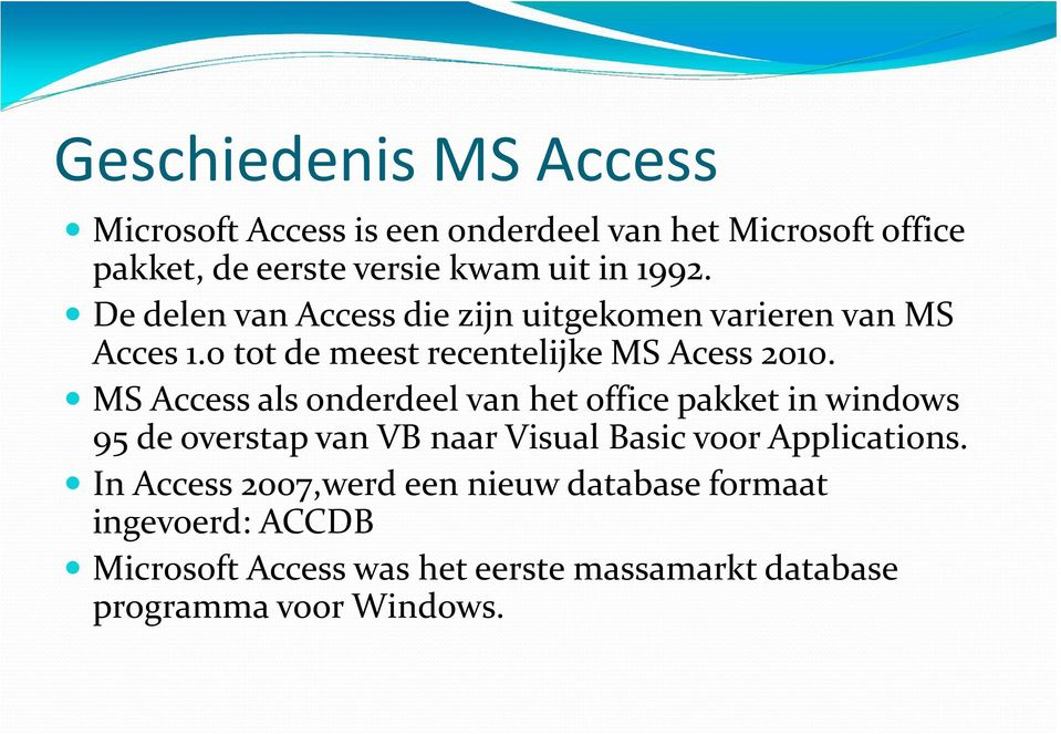MS Access alsonderdeelvan het office pakketin windows 95 de overstap van VB naar Visual Basic voor Applications.
