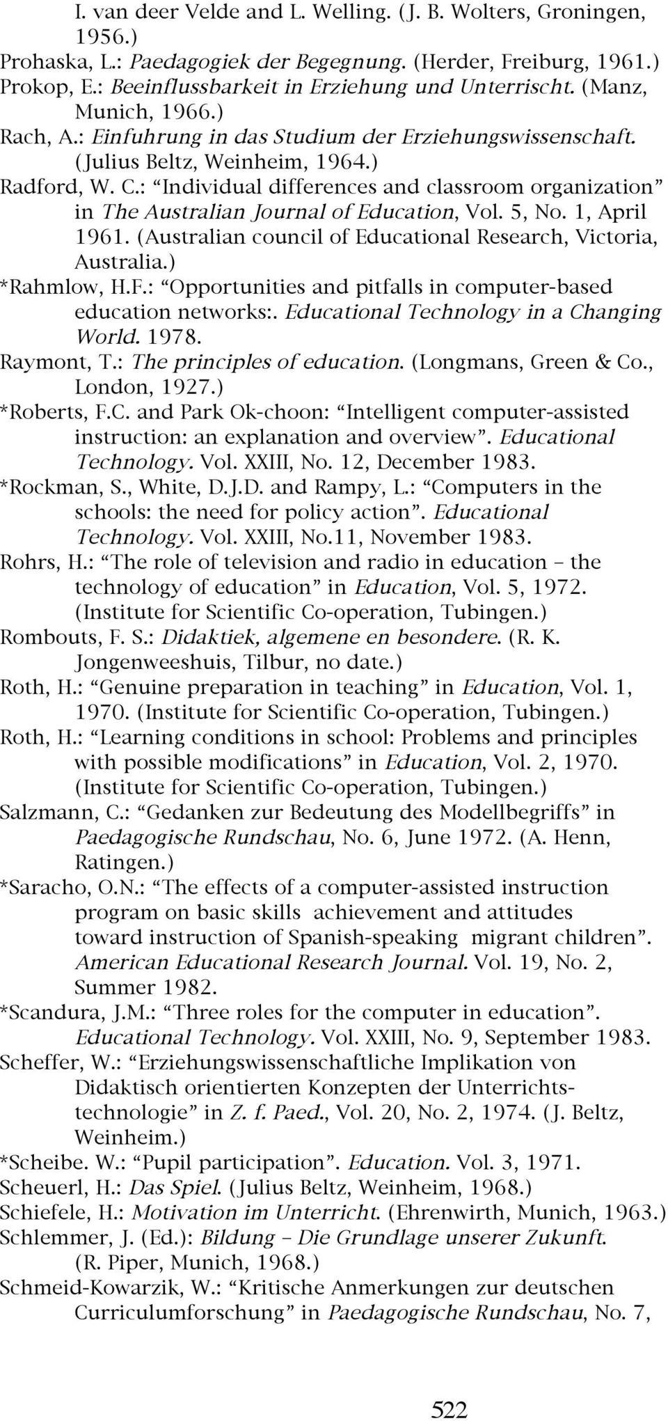 : Individual differences and classroom organization in The Australian Journal of Education, Vol. 5, No. 1, April 1961. (Australian council of Educational Research, Victoria, Australia.) *Rahmlow, H.F.