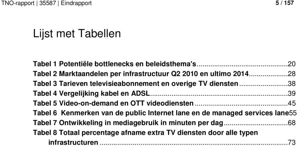 .. 38 Tabel 4 Vergelijking kabel en ADSL... 39 Tabel 5 Video-on-demand en OTT videodiensten.
