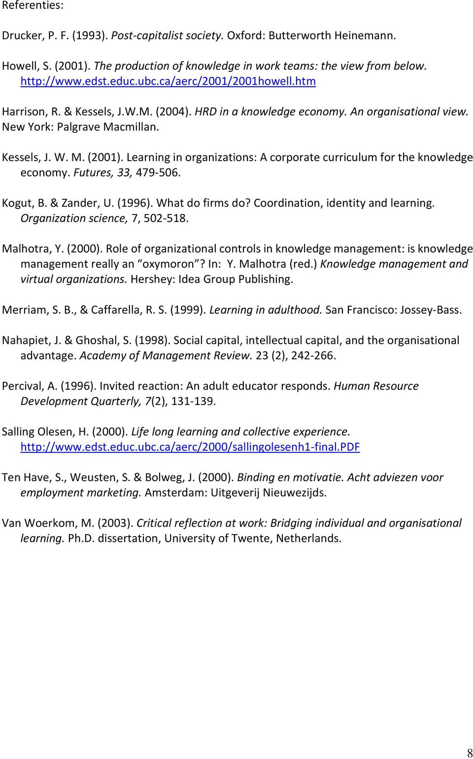 Learning in organizations: A corporate curriculum for the knowledge economy. Futures, 33, 479-506. Kogut, B. & Zander, U. (1996). What do firms do? Coordination, identity and learning.