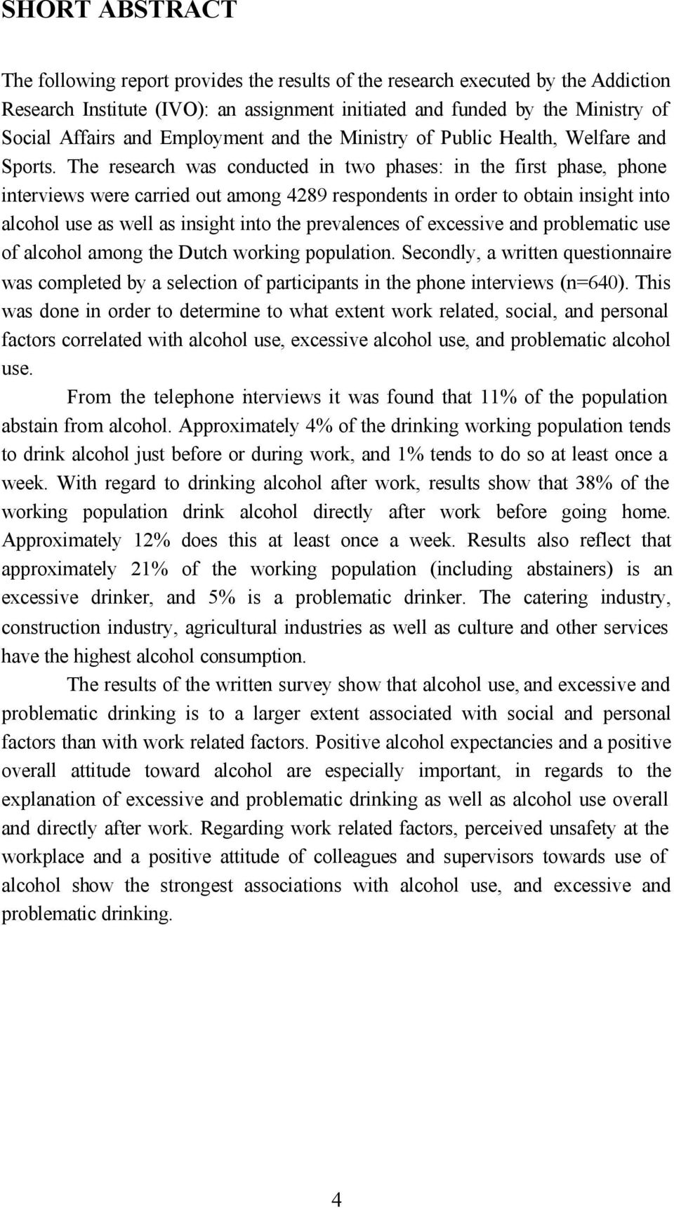 The research was conducted in two phases: in the first phase, phone interviews were carried out among 4289 respondents in order to obtain insight into alcohol use as well as insight into the