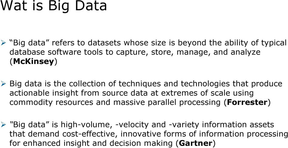 data at extremes of scale using commodity resources and massive parallel processing (Forrester) Big data is high-volume, -velocity and