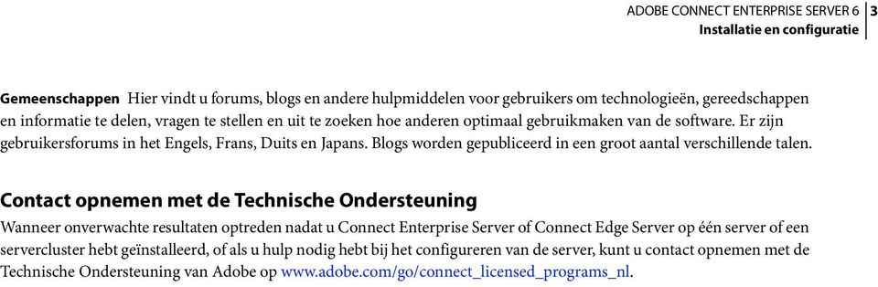Contact opnemen met de Technische Ondersteuning Wanneer onverwachte resultaten optreden nadat u Connect Enterprise Server of Connect Edge Server op één server of een servercluster