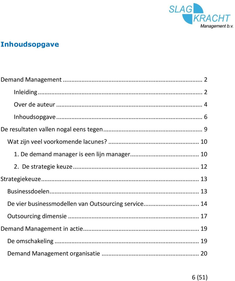 De demand manager is een lijn manager... 10 2. De strategie keuze... 12 Strategiekeuze... 13 Businessdoelen.