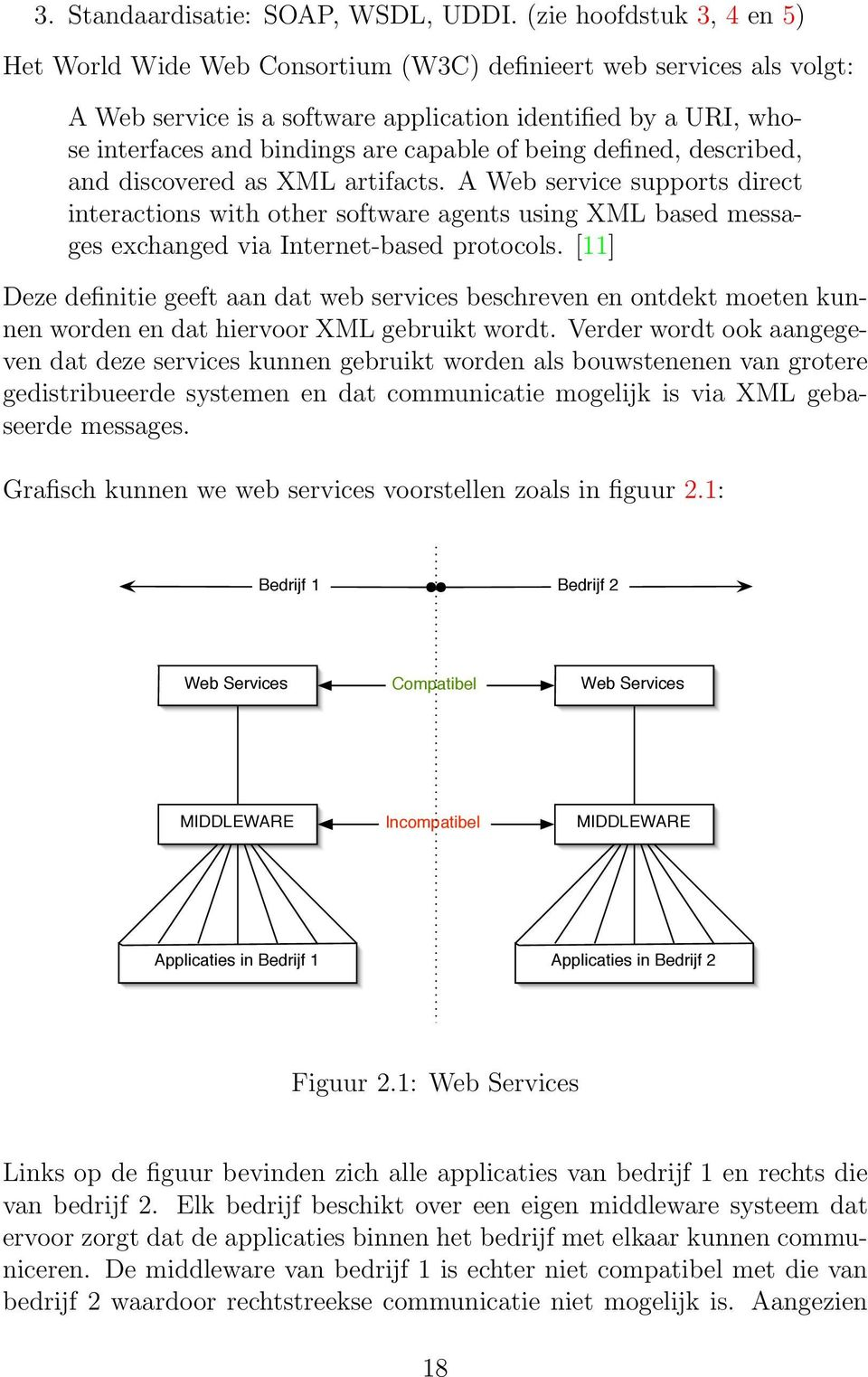 of being defined, described, and discovered as XML artifacts. A Web service supports direct interactions with other software agents using XML based messages exchanged via Internet-based protocols.