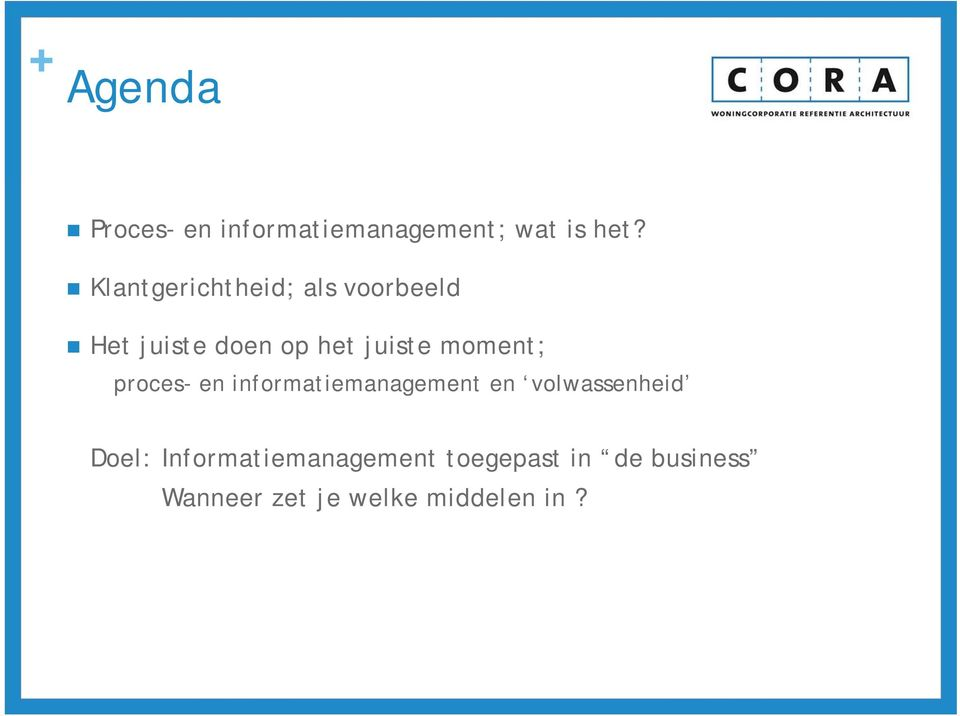 moment; proces- en informatiemanagement en volwassenheid Doel: