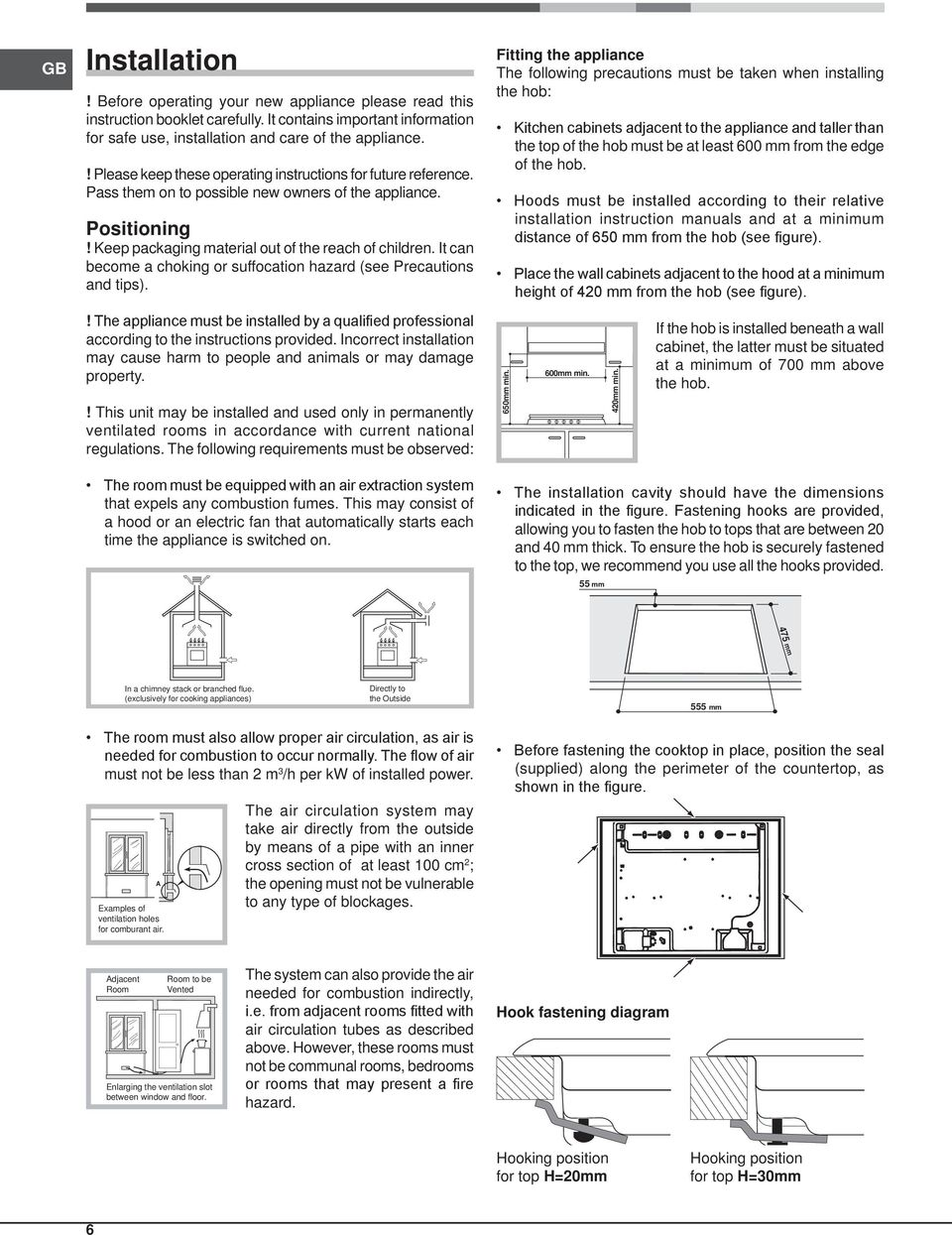 It can become a choking or suffocation hazard (see Precautions and tips).! The appliance must be installed by a qualified professional according to the instructions provided.