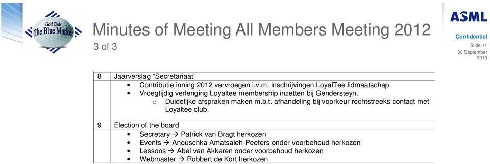 9 Election of the board Secretary Patrick van Bragt herkozen Events Anouschka Amatsaleh-Peeters onder voorbehoud herkozen Lessons Abel