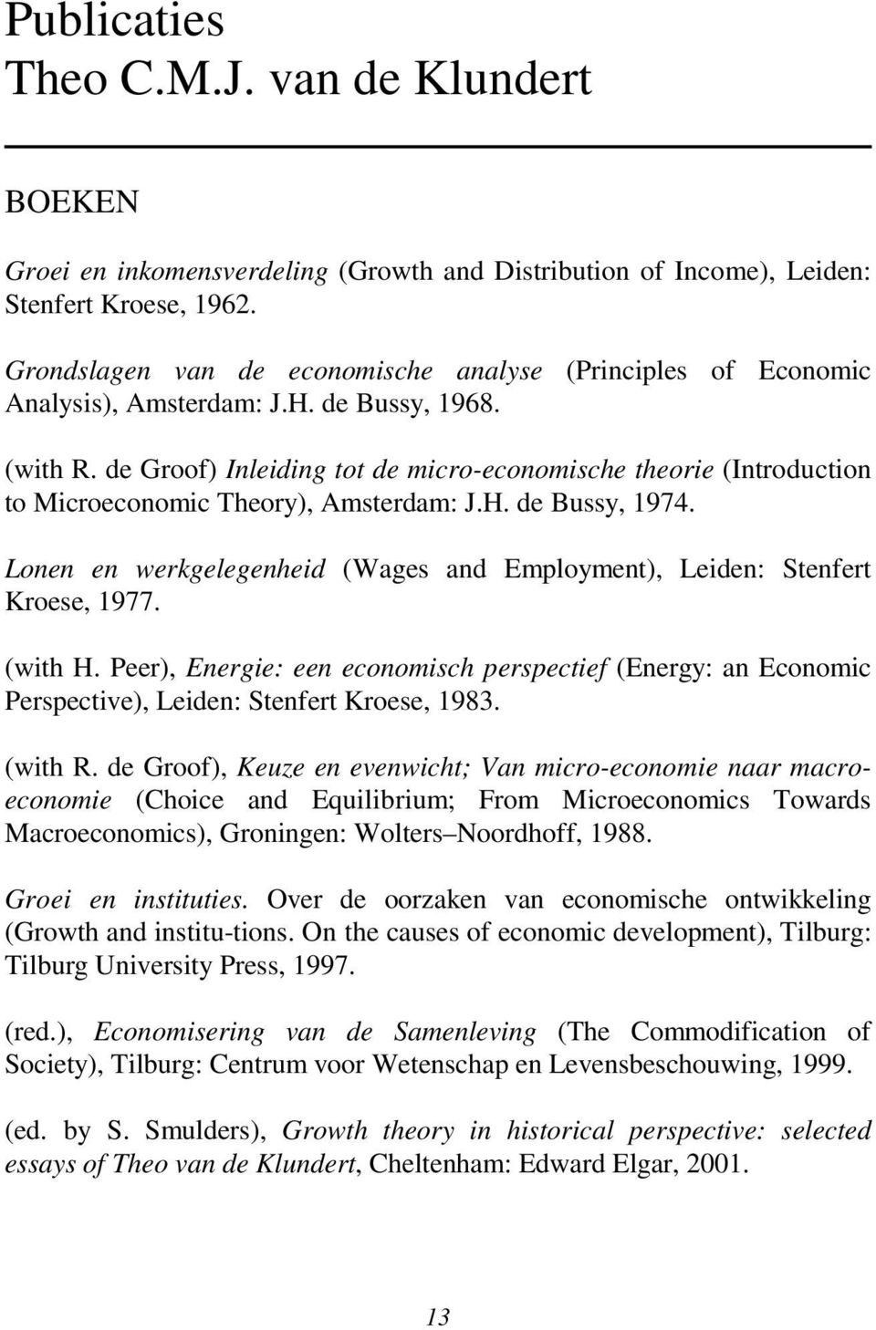 de Groof) Inleiding tot de micro-economische theorie (Introduction to Microeconomic Theory), Amsterdam: J.H. de Bussy, 1974.