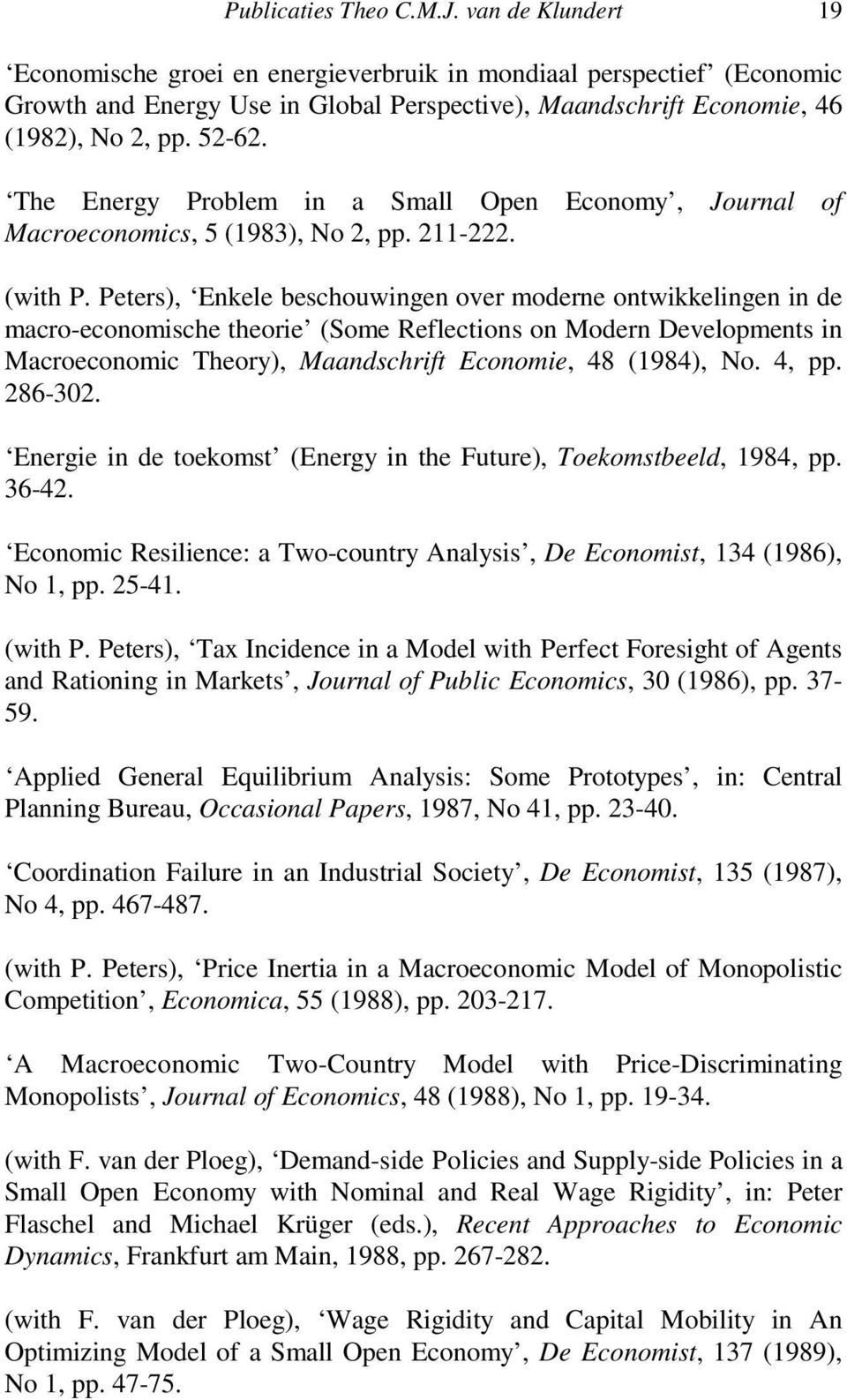 The Energy Problem in a Small Open Economy, Journal of Macroeconomics, 5 (1983), No 2, pp. 211-222. (with P.