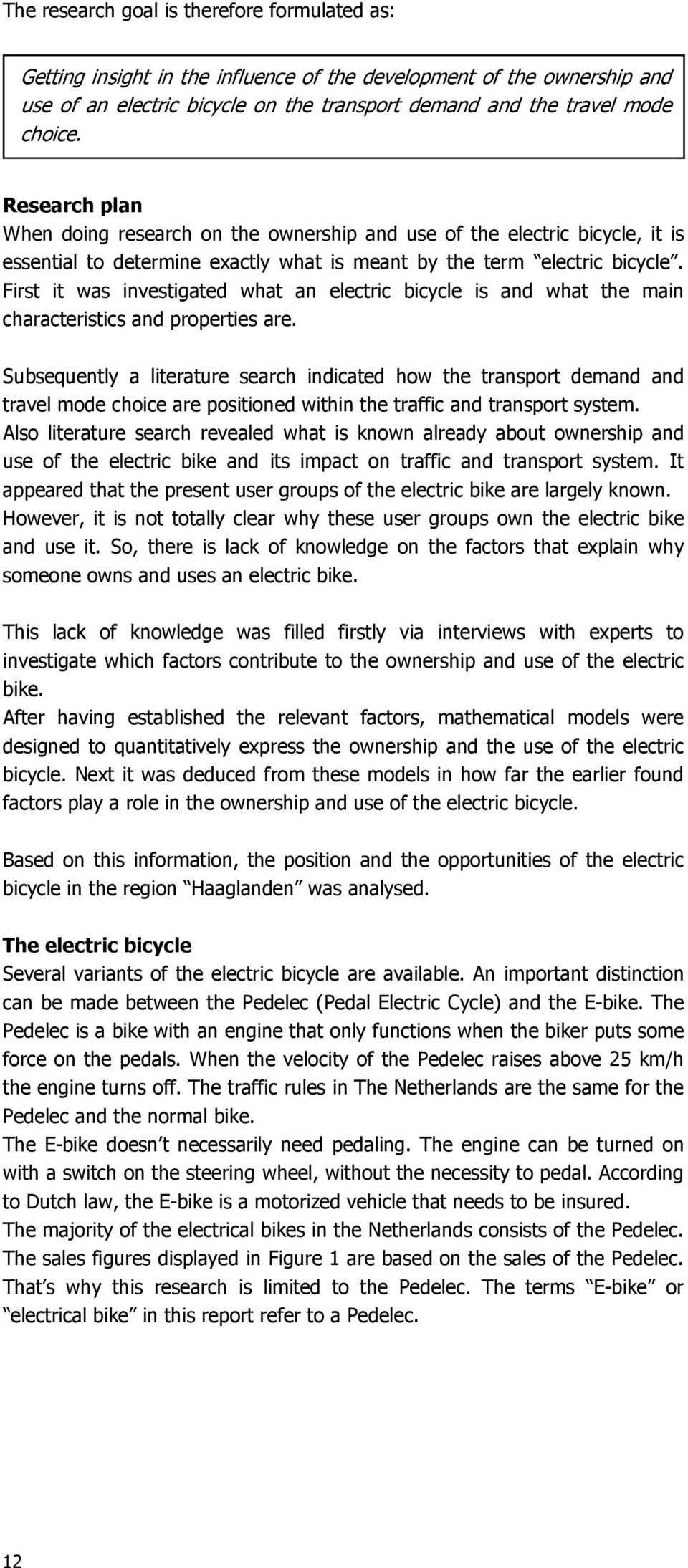 First it was investigated what an electric bicycle is and what the main characteristics and properties are.