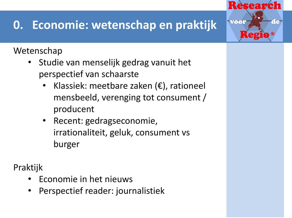 verenging tot consument / producent Recent: gedragseconomie, irrationaliteit,