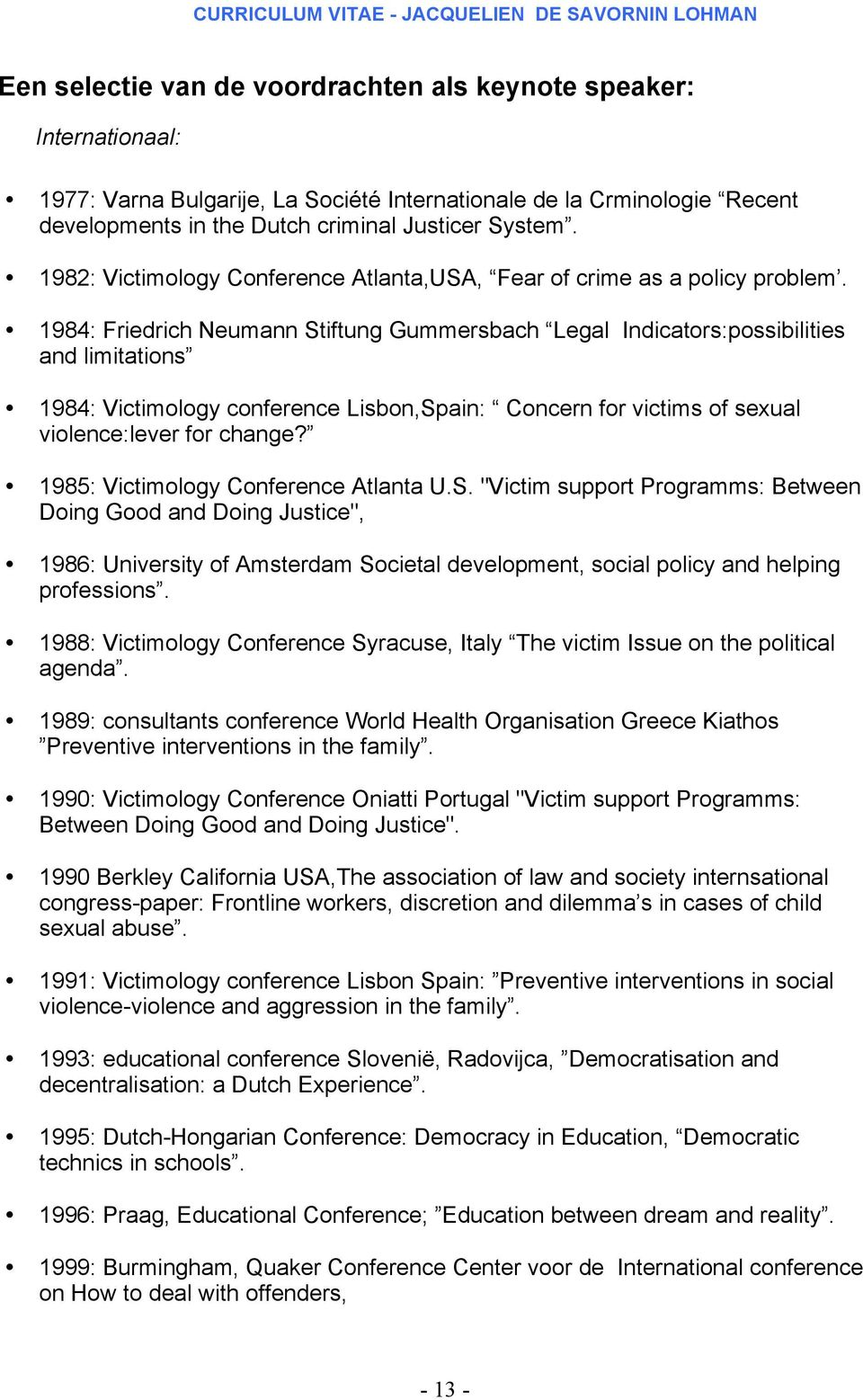 1984: Friedrich Neumann Stiftung Gummersbach Legal Indicators:possibilities and limitations 1984: Victimology conference Lisbon,Spain: Concern for victims of sexual violence:lever for change?