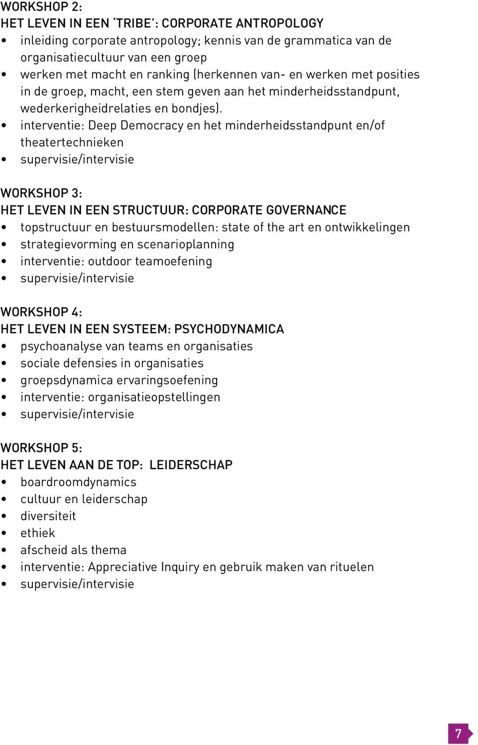 interventie: Deep Democracy en het minderheidsstandpunt en/of theatertechnieken supervisie/intervisie WORKSHOP 3: HET LEVEN IN EEN STRUCTUUR: CORPORATE GOVERNANCE topstructuur en bestuursmodellen: