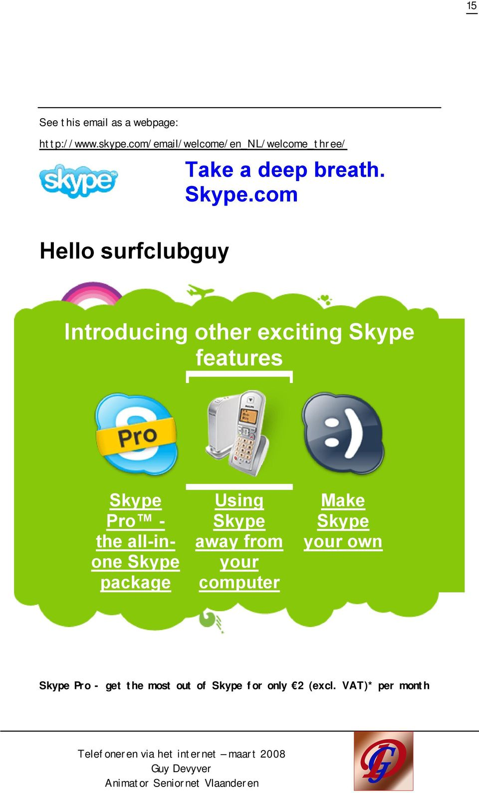 com Hello surfclubguy Introducing other exciting Skype features Skype Pro - the