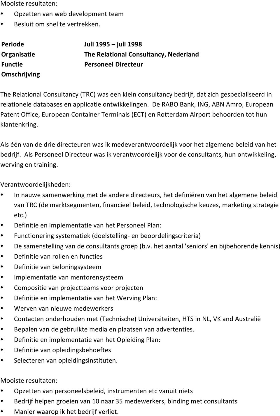 gespecialiseerd in relationele databases en applicatie ontwikkelingen.