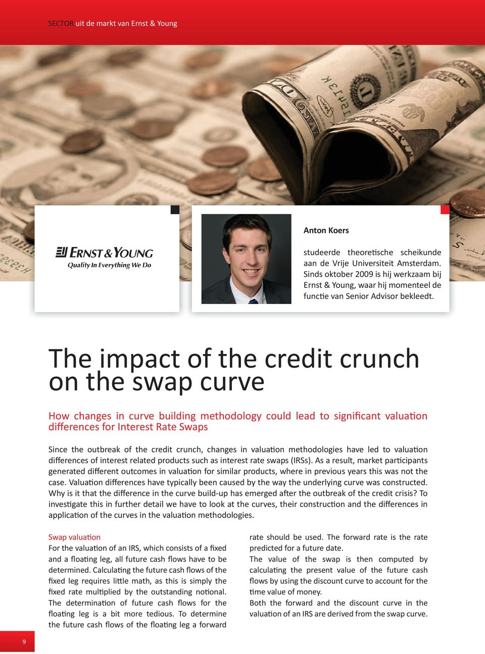 The impact of the credit crunch on the swap curve How changes in curve building methodology could lead to significant valuation differences for Interest Rate Swaps Since the outbreak of the credit