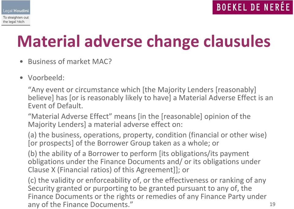 Material Adverse Effect means [in the [reasonable] opinion of the Majority Lenders] a material adverse effect on: (a) the business, operations, property, condition (financial or other wise) [or