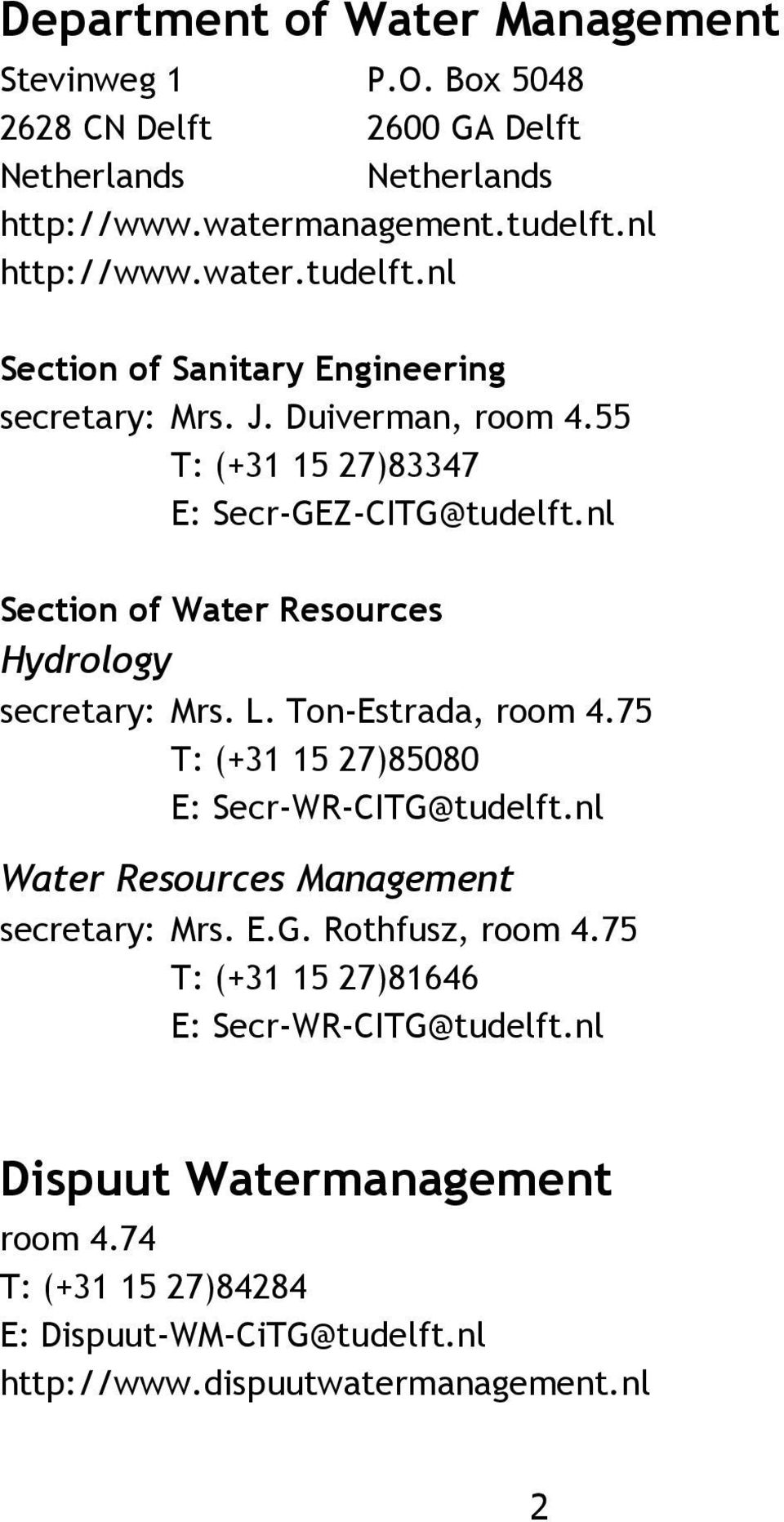 nl Section of Water Resources Hydrology secretary: Mrs. L. Ton-Estrada, room 4.75 T: (+31 15 27)85080 E: Secr-WR-CITG@tudelft.