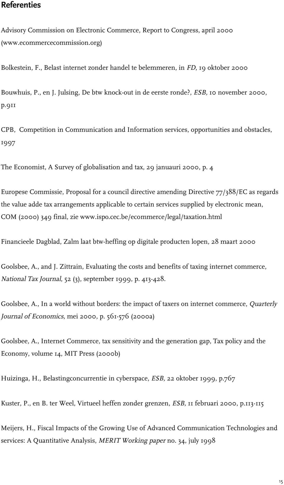 911 CPB, Competition in Communication and Information services, opportunities and obstacles, 1997 The Economist, A Survey of globalisation and tax, 29 januauri 2000, p.