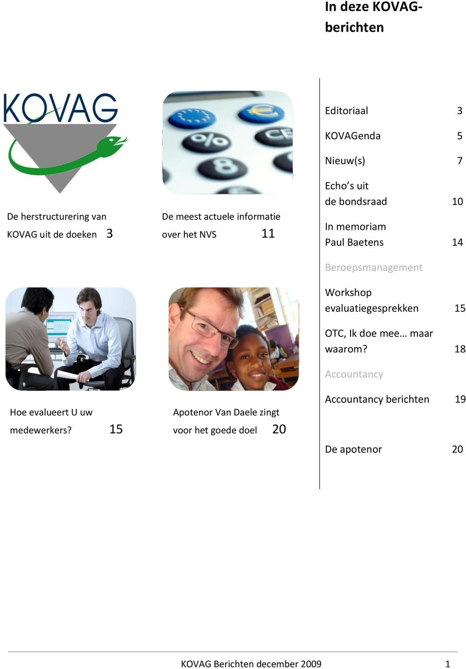 KOVAGenda 5 Nieuw(s) 7 Echo s uit de bondsraad 10 In memoriam Paul Baetens 14 Beroepsmanagement Workshop