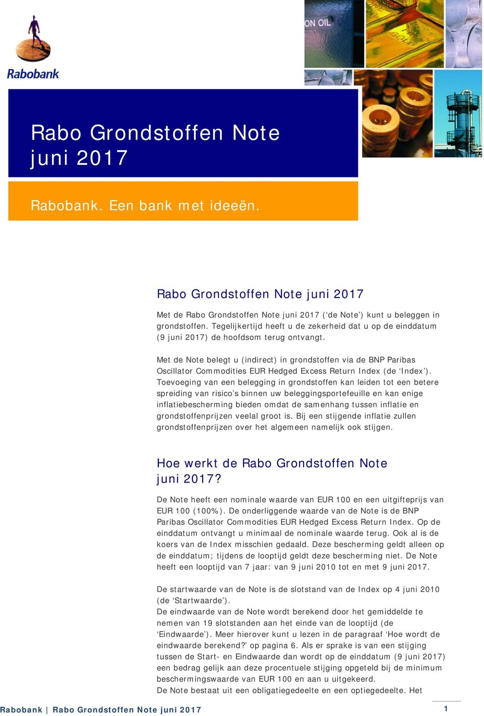 Met de Note belegt u (indirect) in grondstoffen via de BNP Paribas Oscillator Commodities EUR Hedged Excess Return Index (de Index ).