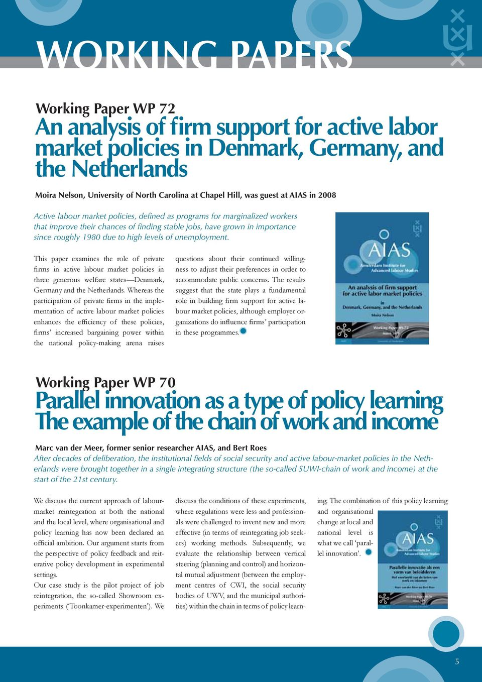 high levels of unemployment. This paper examines the role of private firms in active labour market policies in three generous welfare states Denmark, Germany and the Netherlands.