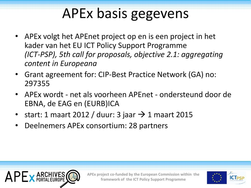 1: aggregating content in Europeana Grant agreement for: CIP-Best Practice Network (GA) no: 297355 APEx wordt