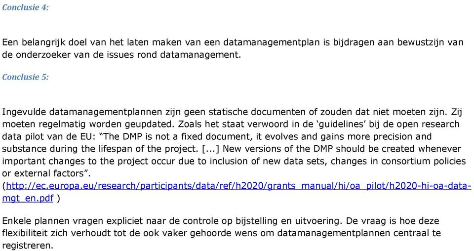Zoals het staat verwoord in de guidelines bij de open research data pilot van de EU: The is not a fixed document, it evolves and gains more precision and substance during the lifespan of the project.