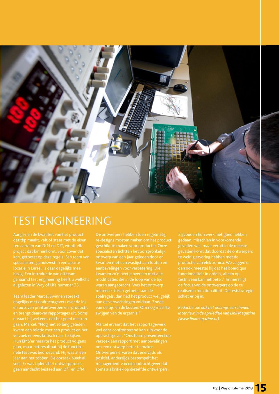 Een introductie van dit team genaamd test engineering heeft u wellicht al gelezen in Way of Life nummer 33.