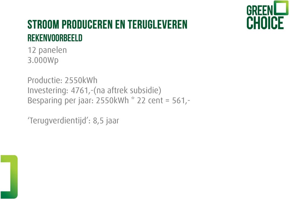 000Wp Productie: 2550kWh Investering: 4761,-(na