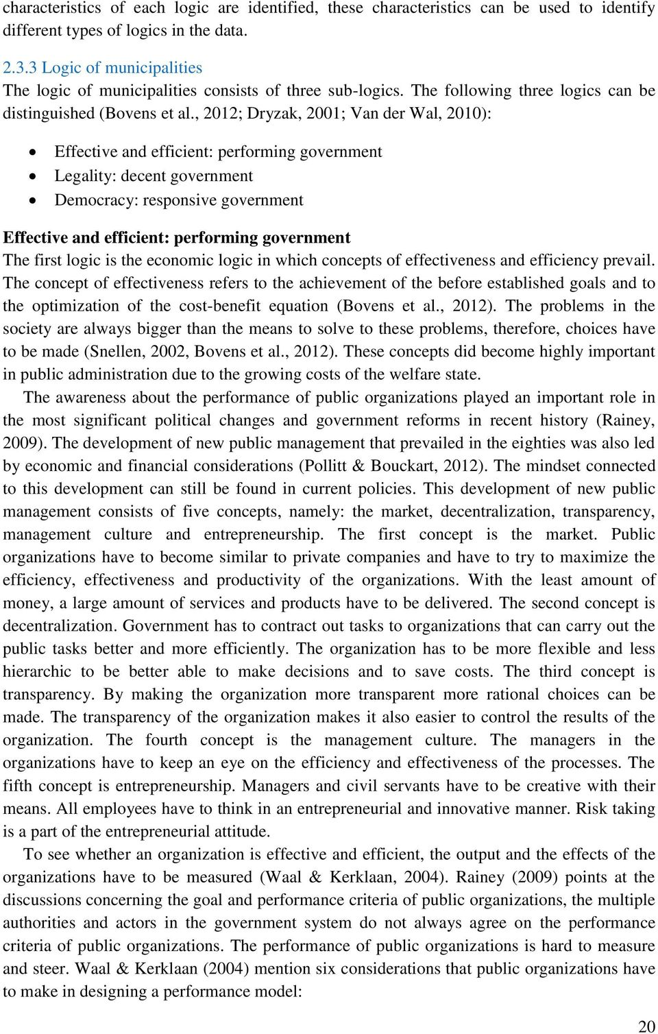 , 2012; Dryzak, 2001; Van der Wal, 2010): Effective and efficient: performing government Legality: decent government Democracy: responsive government Effective and efficient: performing government