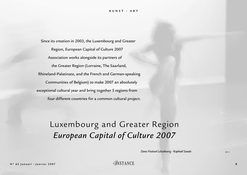 make 2007 an absolutely exceptional cultural year and bring together 5 regions from four different countries for a common cultural project.