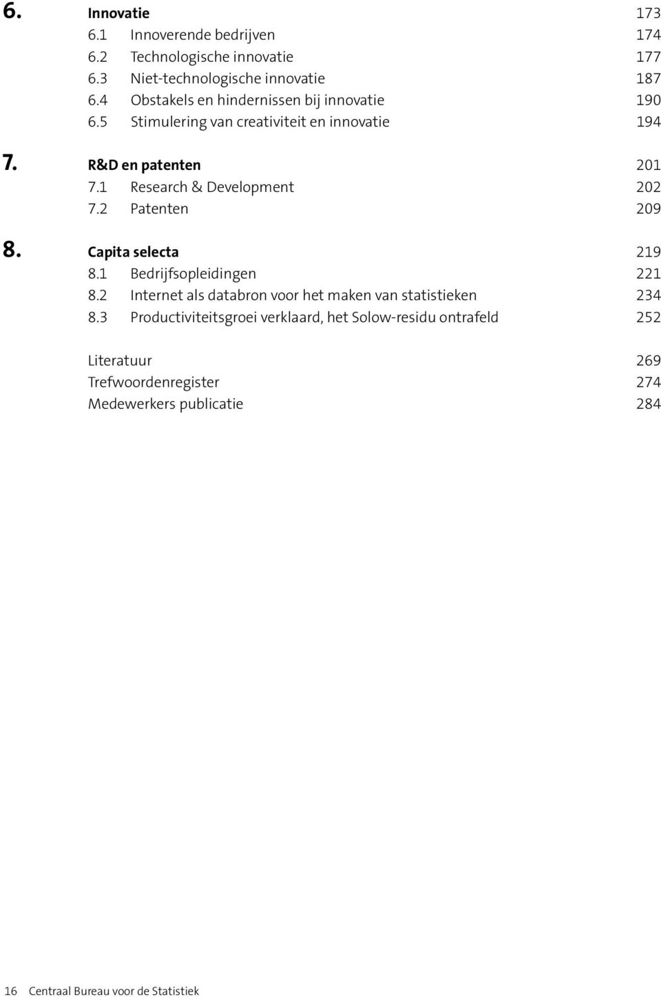 1 Research & Development 202 7.2 Patenten 209 8. Capita selecta 219 8.1 Bedrijfsopleidingen 221 8.