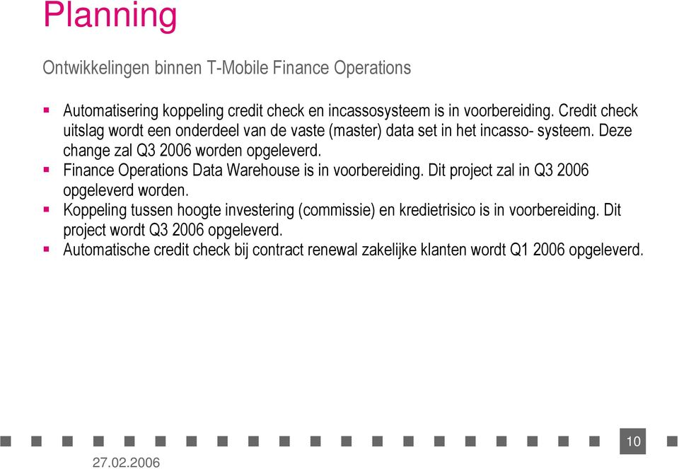 Finance Operations Data Warehouse is in voorbereiding. Dit project zal in Q3 2006 opgeleverd worden.