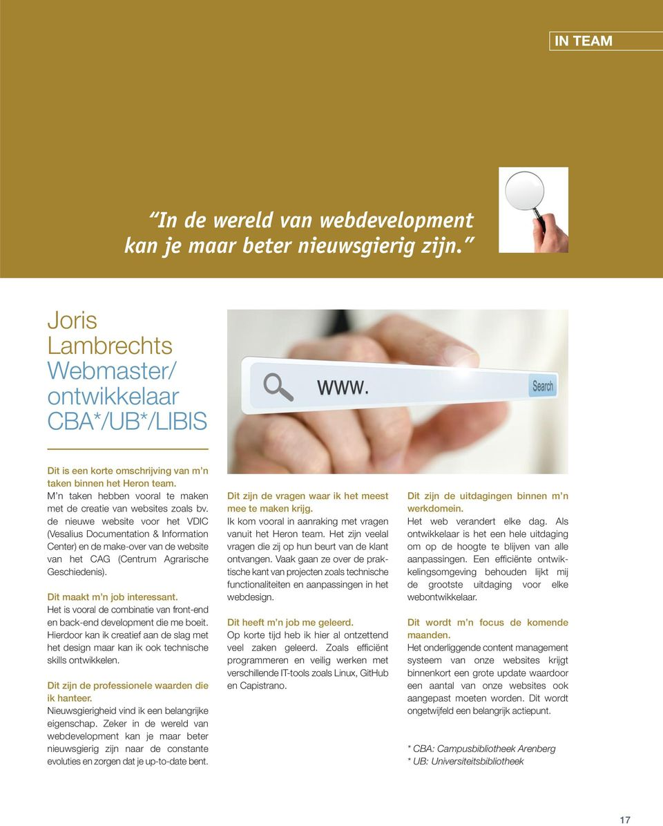 de nieuwe website voor het VDIC (Vesalius Documentation & Information Center) en de make-over van de website van het CAG (Centrum Agrarische Geschiedenis). Dit maakt m n job interessant.