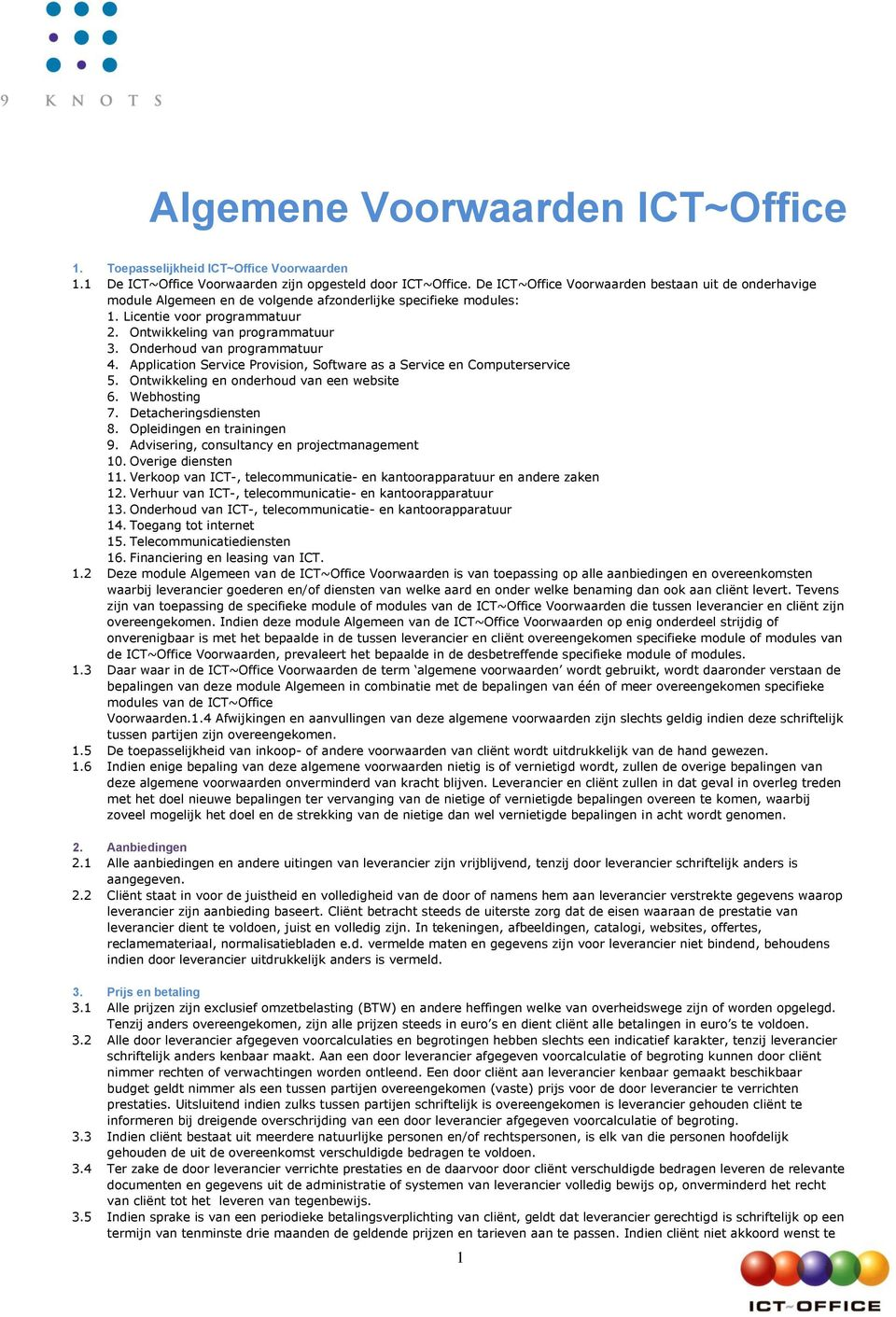 Onderhoud van programmatuur 4. Application Service Provision, Software as a Service en Computerservice 5. Ontwikkeling en onderhoud van een website 6. Webhosting 7. Detacheringsdiensten 8.