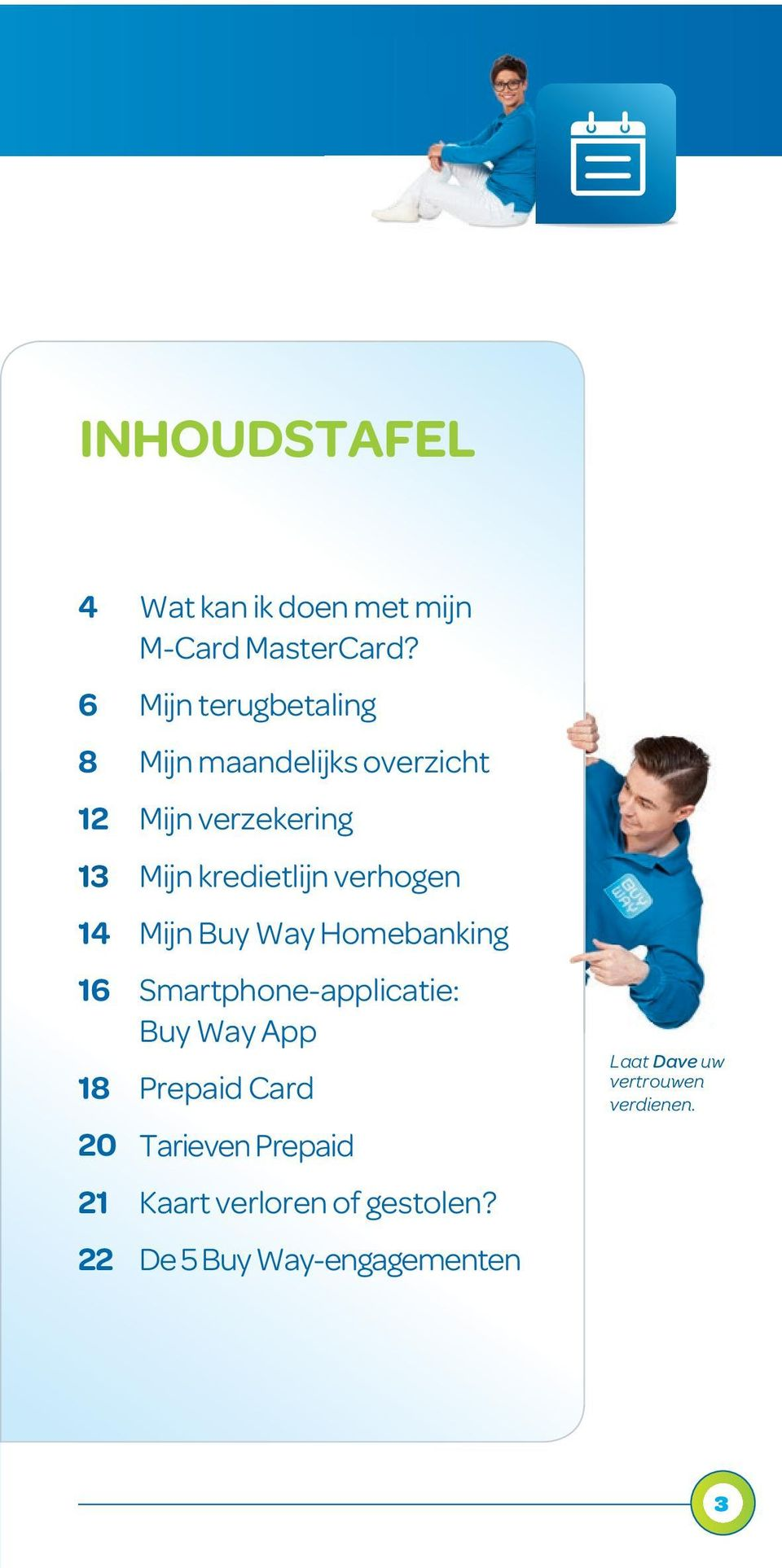 kredietlijn verhogen 14 Mijn Buy Way Homebanking 16 Smartphone-applicatie: Buy Way App