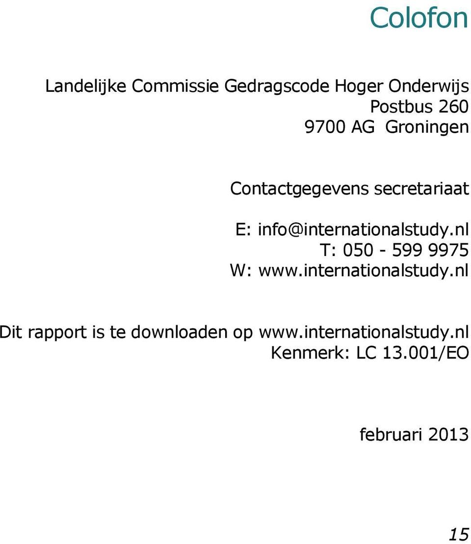 info@internationalstudy.nl T: 050-599 9975 W: www.internationalstudy.nl Dit rapport is te downloaden op www.