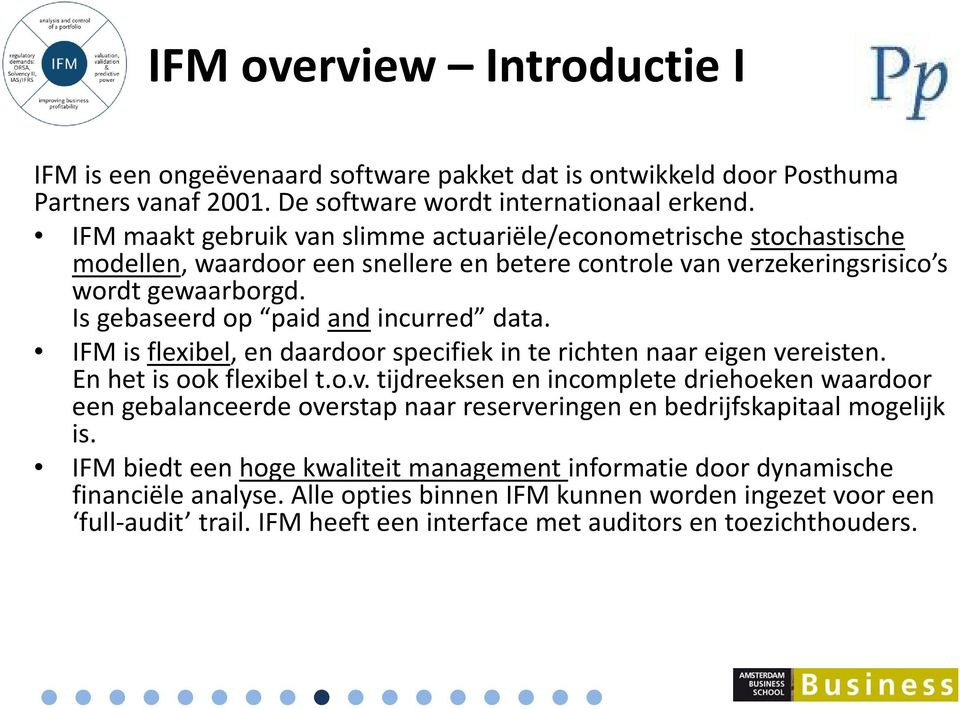 Is gebaseerd op paid and incurred data. IFM is flexibel, en daardoor specifiek in te richten naar eigen ve