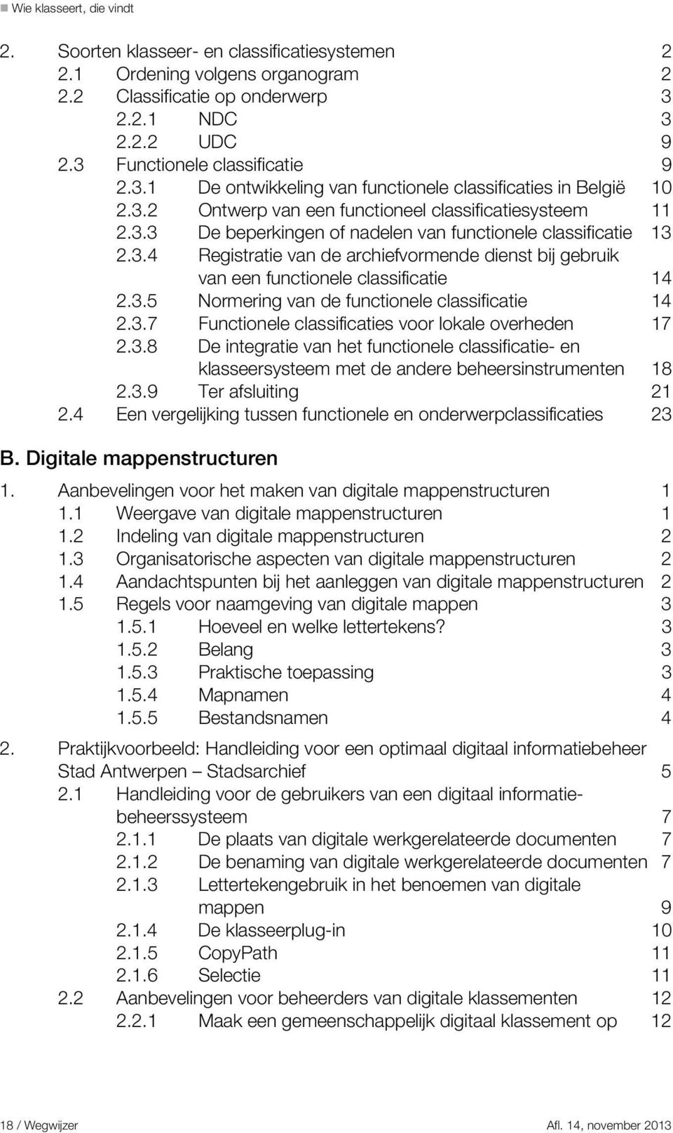 3.5 Normering van de functionele classificatie 14 2.3.7 Functionele classificaties voor lokale overheden 17 2.3.8 De integratie van het functionele classificatie- en klasseersysteem met de andere beheersinstrumenten 18 2.