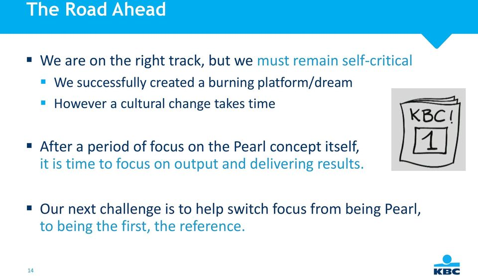 focus on the Pearl concept itself, it is time to focus on output and delivering results.