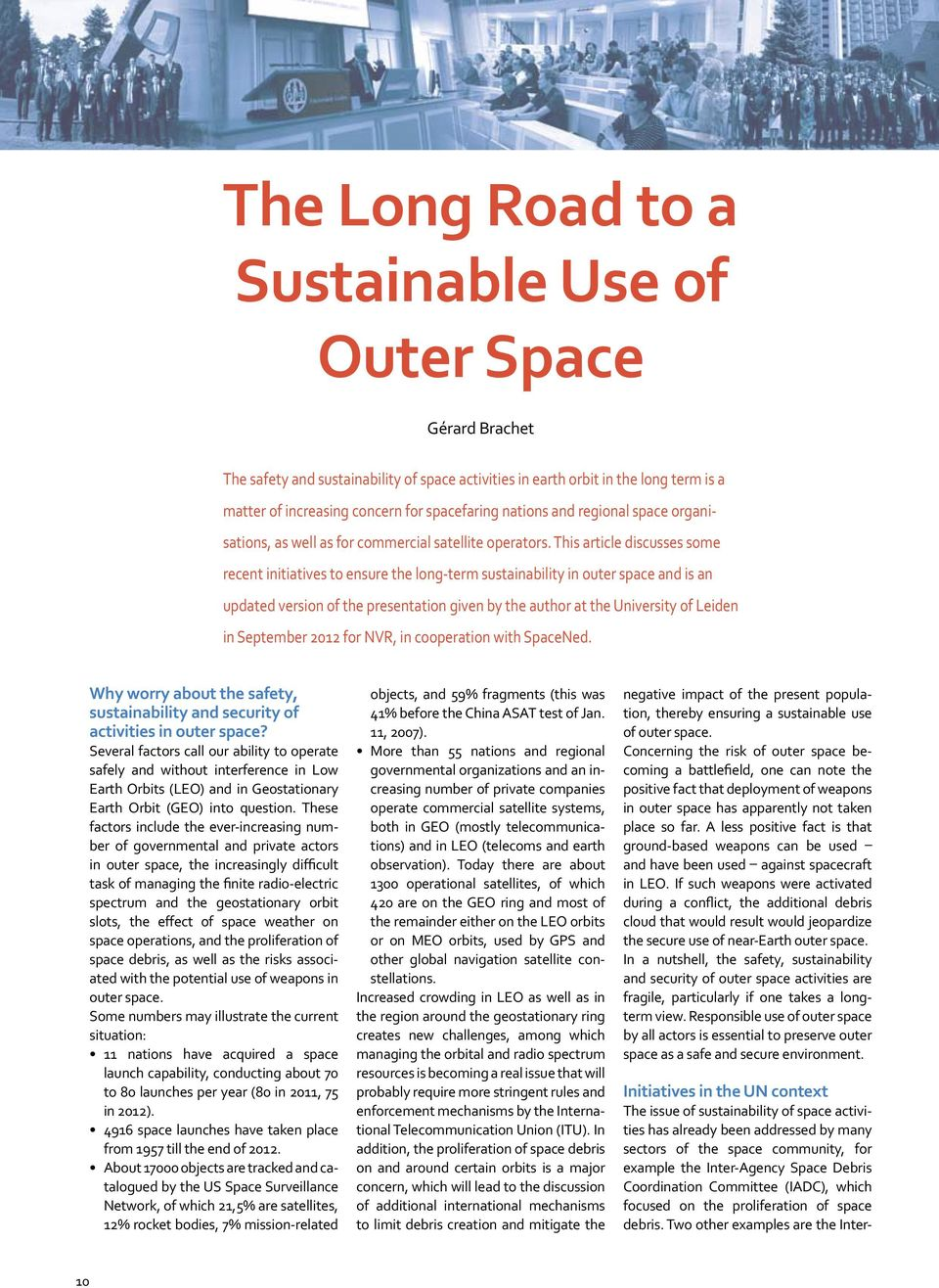 This article discusses some recent initiatives to ensure the long-term sustainability in outer space and is an updated version of the presentation given by the author at the University of Leiden in