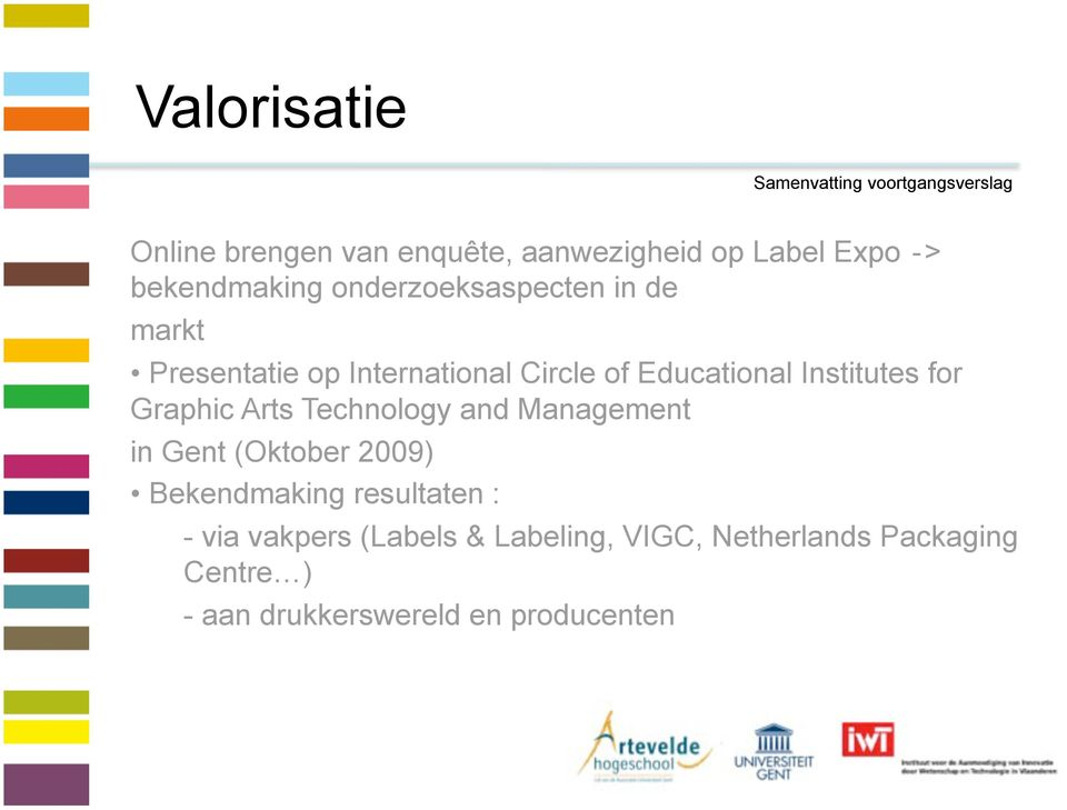 Institutes for Graphic Arts Technology and Management in Gent (Oktober 2009) Bekendmaking resultaten