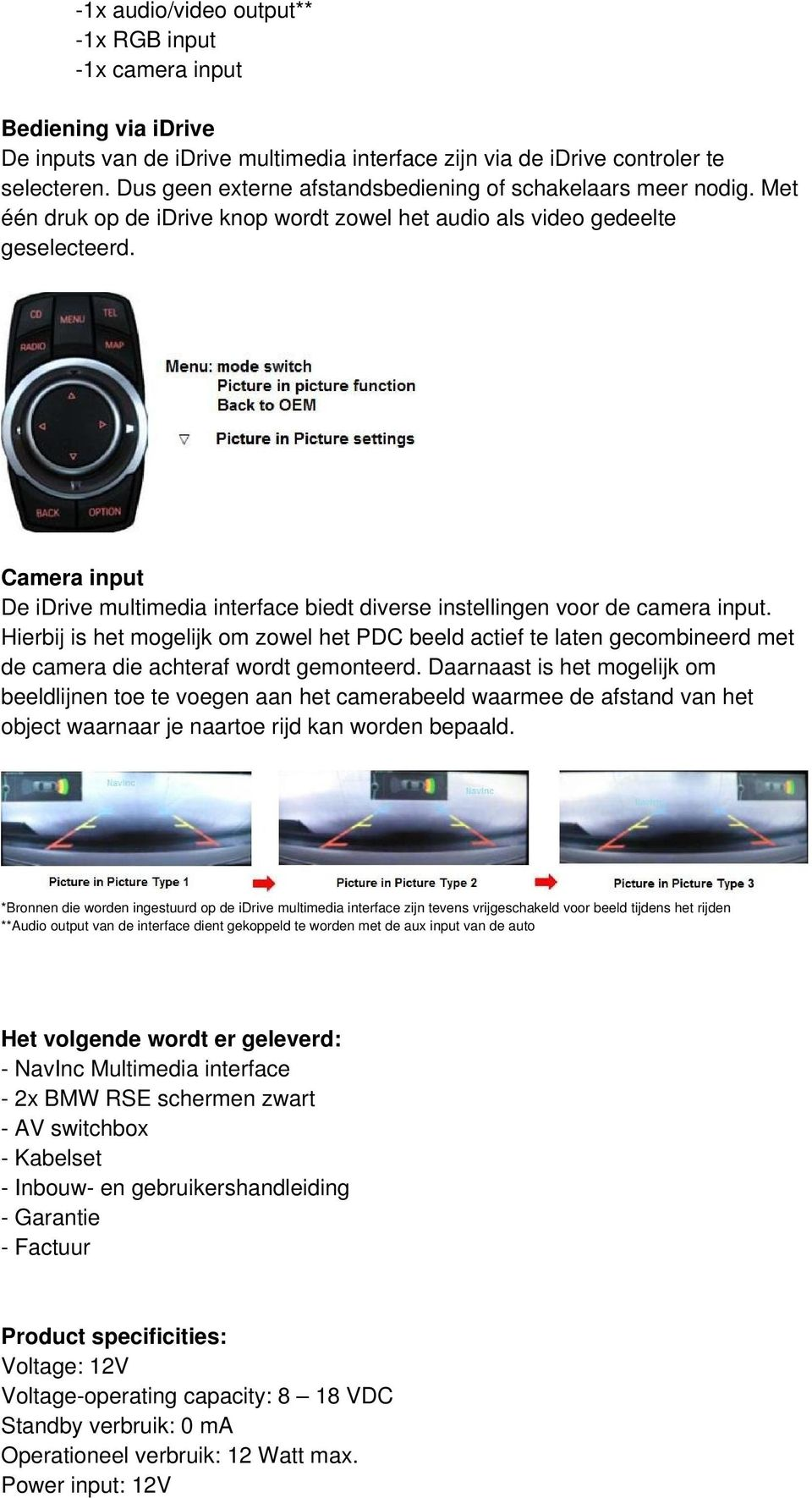 Camera input De idrive multimedia interface biedt diverse instellingen voor de camera input.