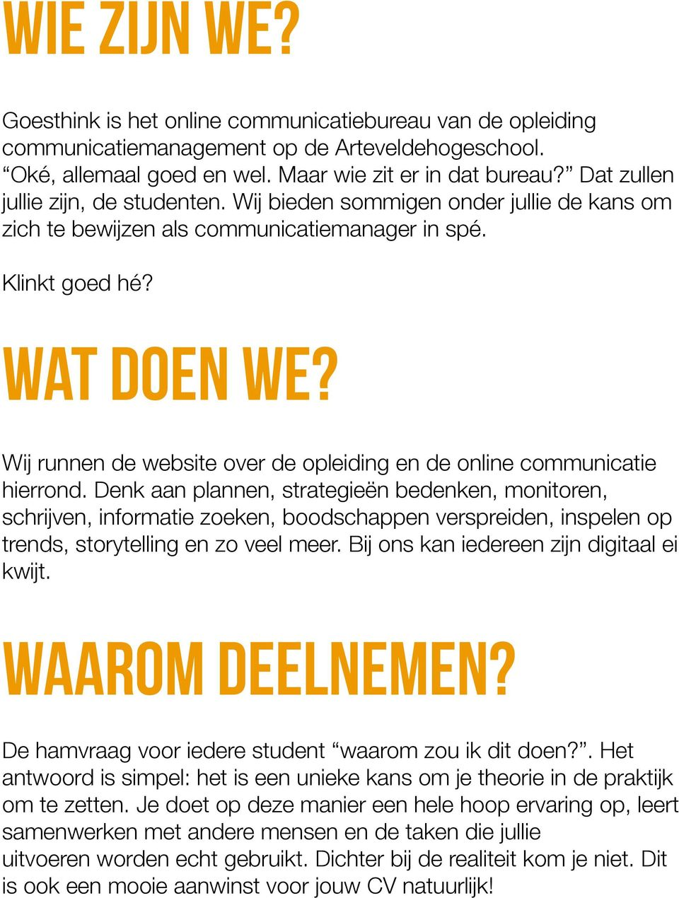 Wij runnen de website over de opleiding en de online communicatie hierrond.