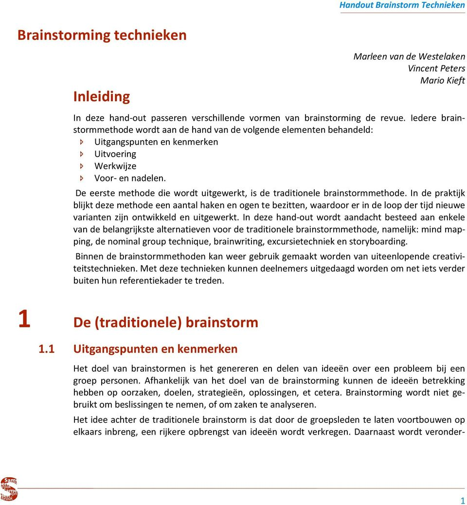 De eerste methode die wordt uitgewerkt, is de traditionele brainstormmethode.