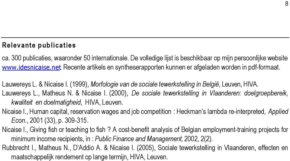 & Nicaise I. (2000), De sociale tewerkstelling in Vlaanderen: doelgroepbereik, kwaliteit en doelmatigheid, HIVA, Leuven. Nicaise I., Human capital, reservation wages and job competition : Heckman s lambda re-interpreted, Applied Econ.
