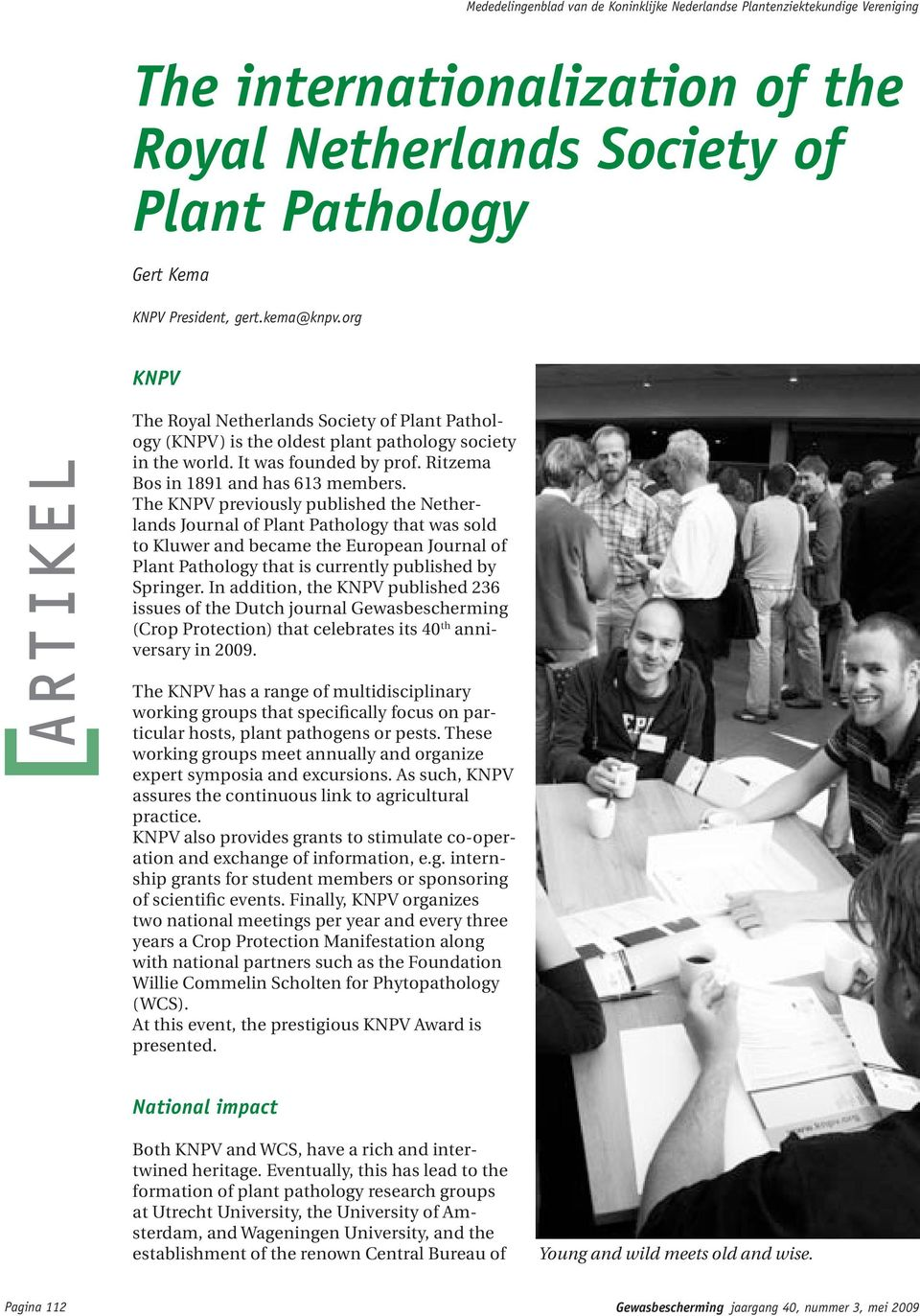 The KNPV previously published the Netherlands Journal of Plant Pathology that was sold to Kluwer and became the European Journal of Plant Pathology that is currently published by Springer.
