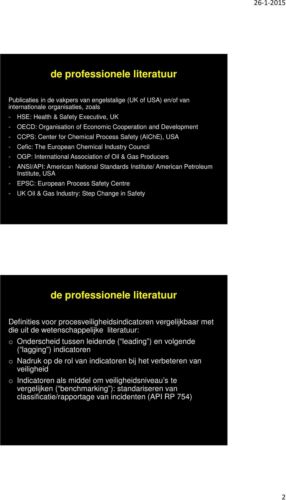 American National Standards Institute/ American Petroleum Institute, USA - EPSC: European Process Safety Centre - UK Oil & Gas Industry: Step Change in Safety de professionele literatuur Definities